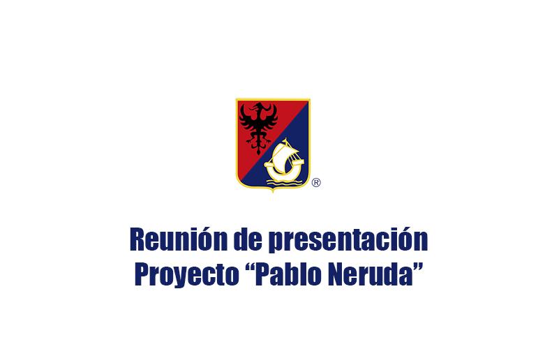 """Reunión de presentación Proyecto """"Pablo Neruda"""""""